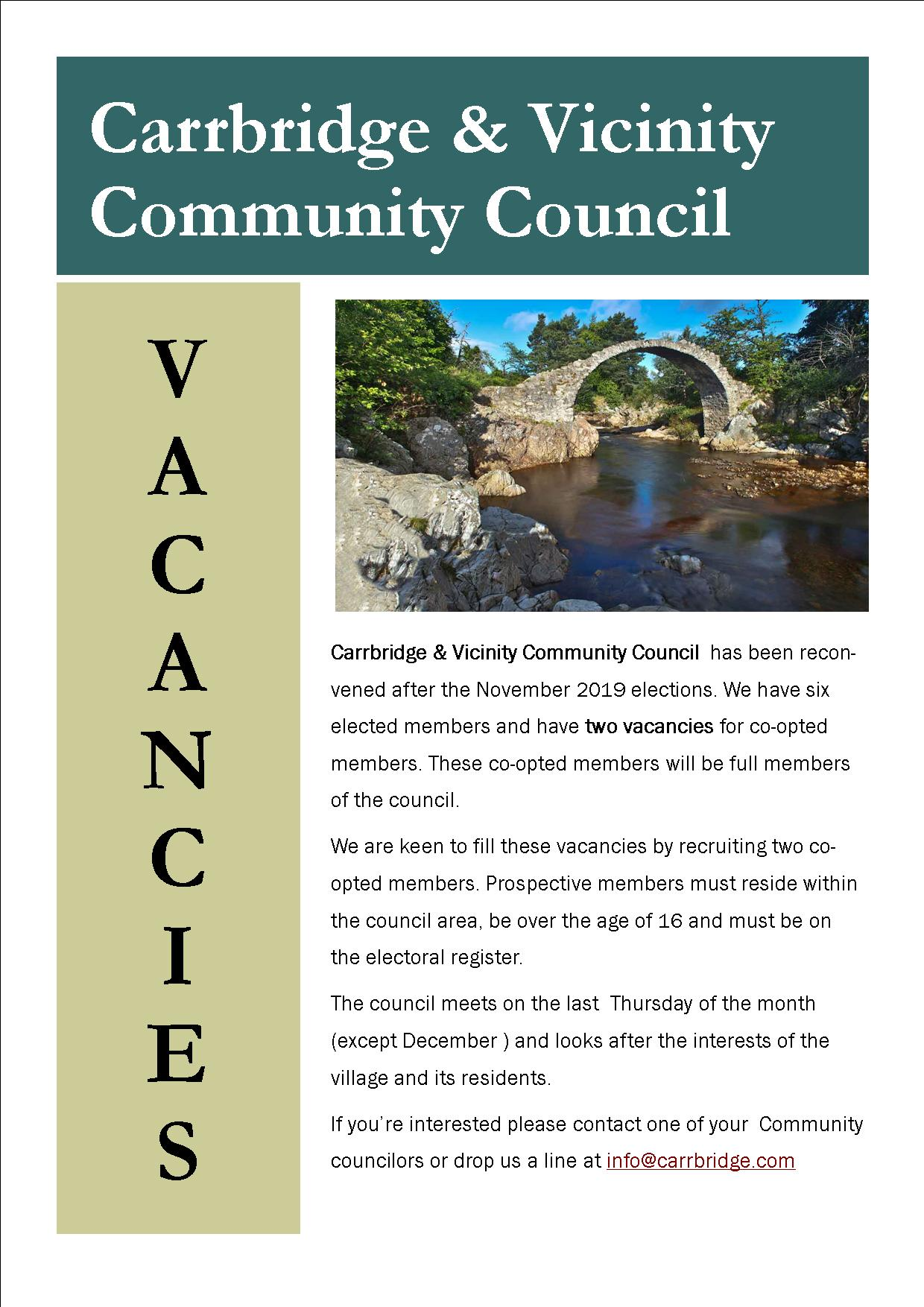 Carrbridge & Vicinity Community Council has been re-convened after the November 2019 elections. We have size elected members and have two vacancies for co-opted members. These co-opted members will be full members of the council. We are keen to fill these vacancies by recruiting two co-opted members. Prospective members must reside within the council area, be over the age of 16 and must be on the electoral register. The council meets on the last Thursday of the month (except December) and looks after the interests of the village and its residents. If you're interested please contact one of your Community Councillors or drop us a line at info@carrbridge.com